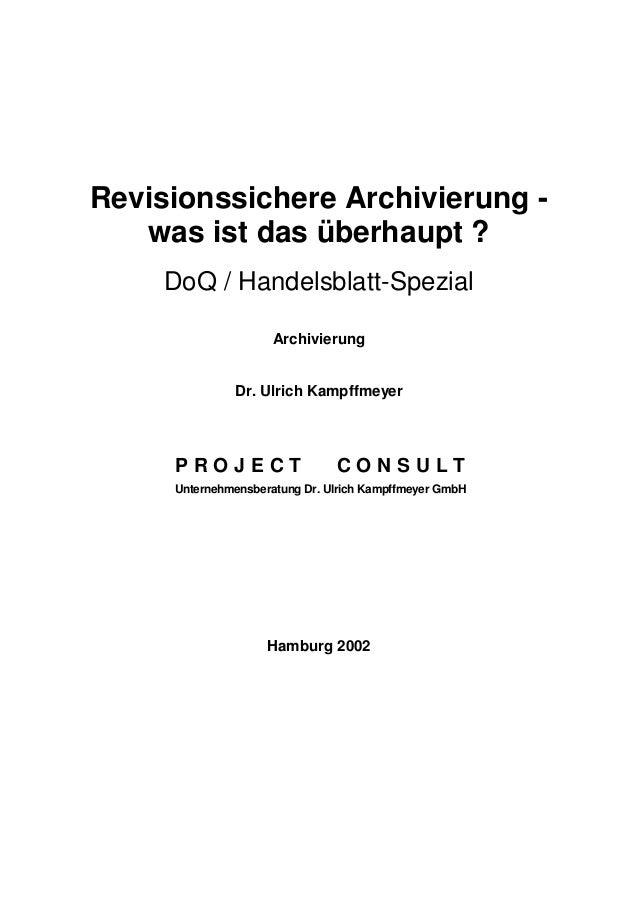 Revisionssichere Archivierung - was ist das überhaupt ? DoQ / Handelsblatt-Spezial Archivierung Dr. Ulrich Kampffmeyer P R...