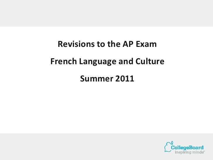 <ul><li>Revisions to the AP Exam </li></ul><ul><li>French Language and Culture </li></ul><ul><li>Summer 2011 </li></ul>