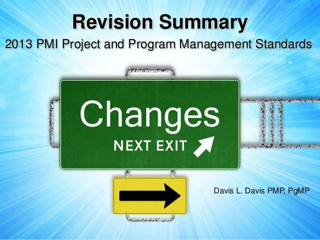 Revision Summary2013 PMI Project and Program Management Standards                                 Davis L. Davis PMP, PgMP