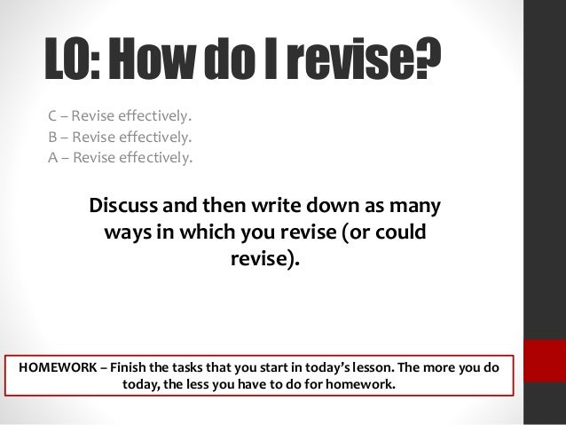 LO:HowdoIrevise? C – Revise effectively. B – Revise effectively. A – Revise effectively. Discuss and then write down as ma...