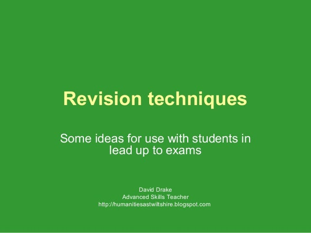 Revision techniquesSome ideas for use with students in        lead up to exams                       David Drake          ...