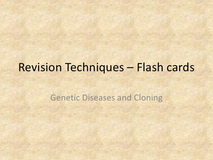 Revision Techniques – Flash cards<br />Genetic Diseases and Cloning<br />