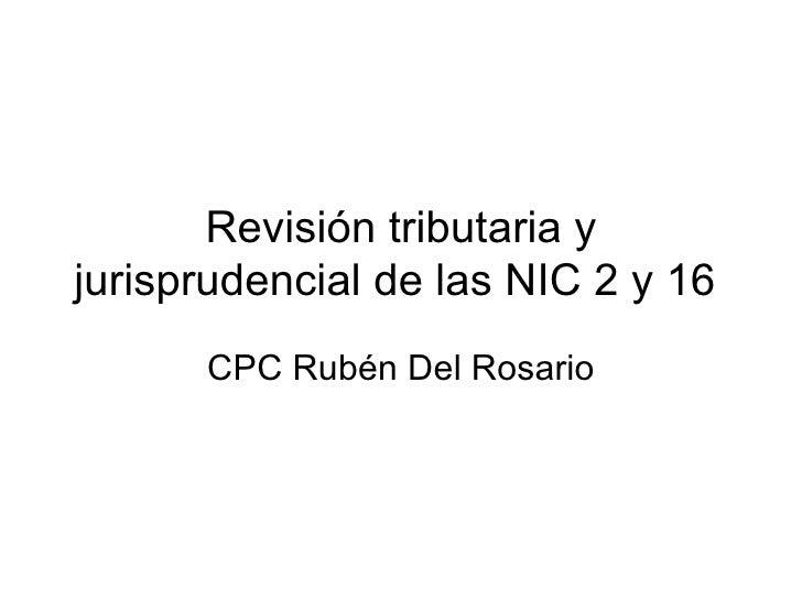 Revisión tributaria y jurisprudencial de las NIC 2 y 16  CPC Rubén Del Rosario