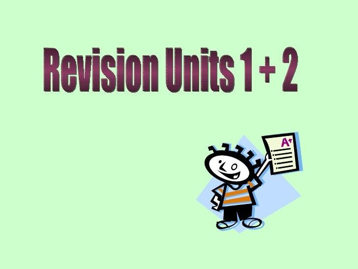 Revision Units 1 + 2