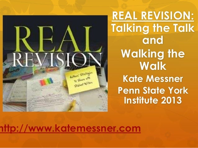 REAL REVISION: Talking the Talk and Walking the Walk Kate Messner Penn State York Institute 2013 http://www.katemessner.com