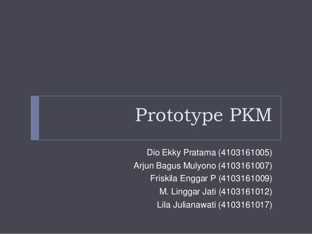 Prototype PKM Dio Ekky Pratama (4103161005) Arjun Bagus Mulyono (4103161007) Friskila Enggar P (4103161009) M. Linggar Jat...