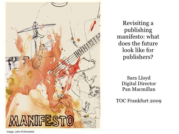 Revisiting a publishing manifesto: what does the future look like for publishers? Sara Lloyd Digital Director Pan Macmilla...