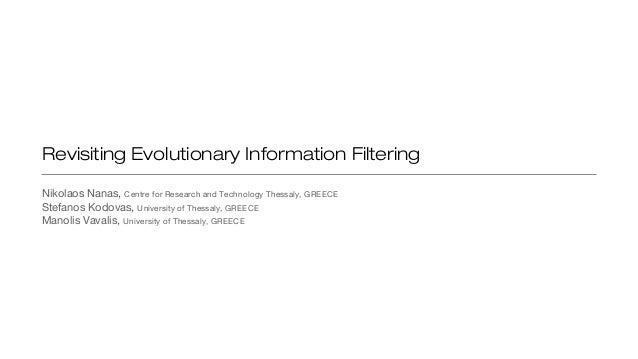 Revisiting Evolutionary Information Filtering Nikolaos Nanas, Centre for Research and Technology Thessaly, GREECE Stefanos...