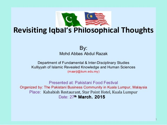 Revisiting Iqbal's Philosophical Thoughts By: Mohd Abbas Abdul Razak Department of Fundamental & Inter-Disciplinary Studie...