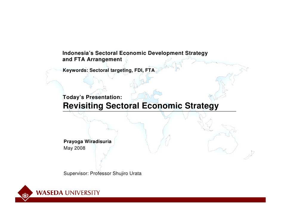 Indonesia's Sectoral Economic Development Strategy and FTA Arrangement Keywords: Sectoral targeting, FDI, FTA     Today's ...