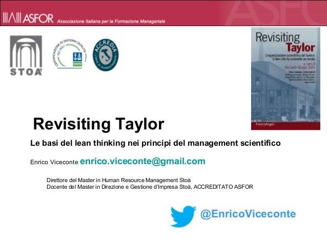 Revisiting Taylor Le basi del lean thinking nei principi del management scientifico Enrico Viceconte enrico.viceconte@gmai...