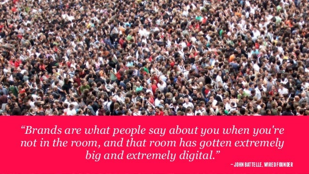 """""""Brands are what people say about you when you're not in the room, and that room has gotten extremely big and extremely di..."""