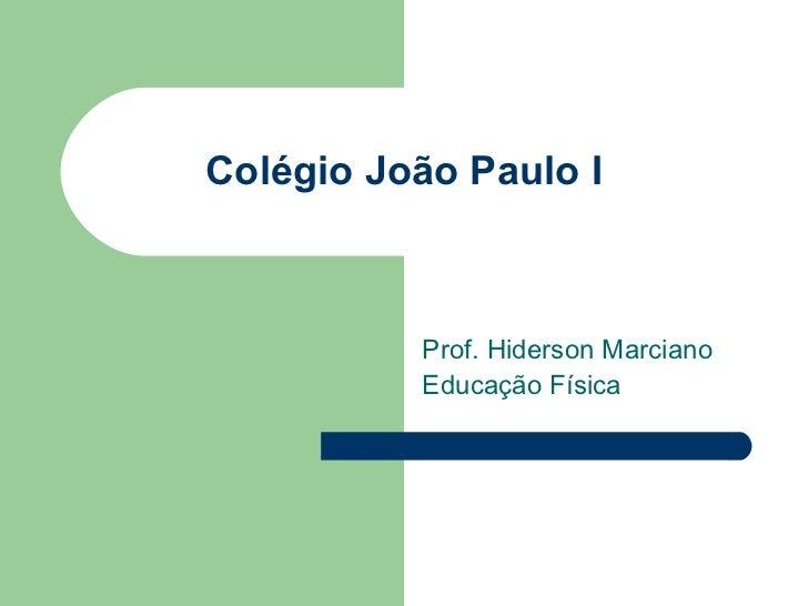 Colégio João Paulo I Prof. Hiderson Marciano Educação Física