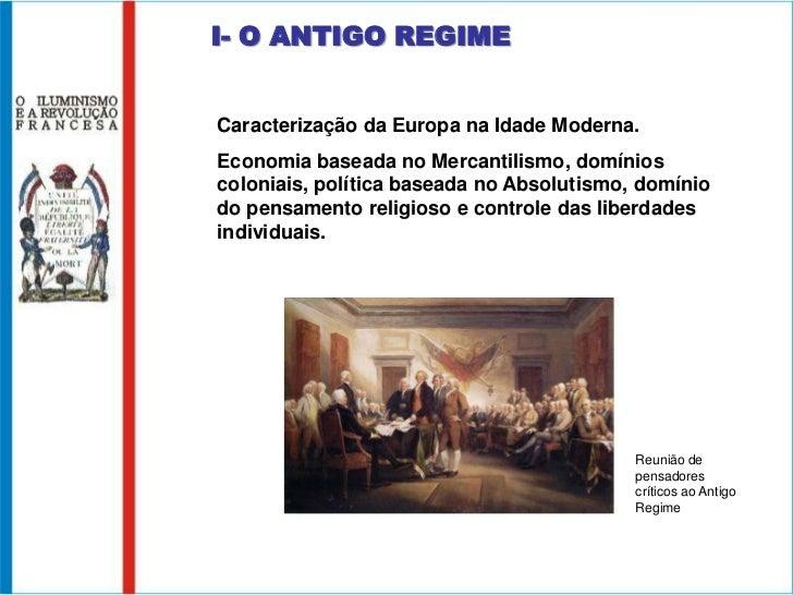 I- O ANTIGO REGIME<br />Caracterização da Europa na Idade Moderna.<br />Economia baseada no Mercantilismo, domínios coloni...