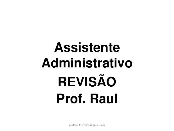 AssistenteAdministrativo  REVISÃO  Prof. Raul    proferauldefreitas@gmail.com