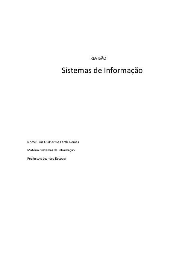 REVISÃO Sistemas de Informação Nome: Luiz Guilherme Farah Gomes Matéria: Sistemas de Informação Professor: Leandro Escobar