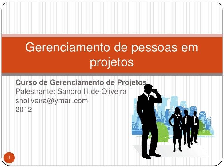 Gerenciamento de pessoas em                projetos    Curso de Gerenciamento de Projetos    Palestrante: Sandro H.de Oliv...