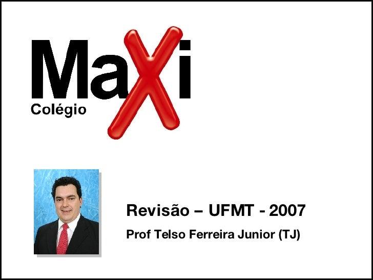 Prof Telso Ferreira Junior (TJ) Revisão – UFMT - 2007
