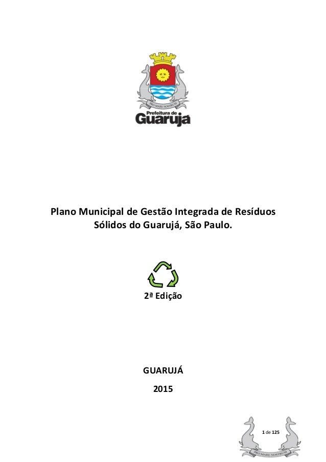 1 de 125 Plano Municipal de Gestão Integrada de Resíduos Sólidos do Guarujá, São Paulo. 2ª Edição GUARUJÁ 2015