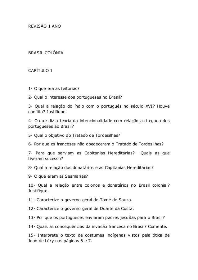 REVISÃO 1 ANO  BRASIL COLÔNIA  CAPÍTULO 1  1- O que era as feitorias? 2- Qual o interesse dos portugueses no Brasil? 3- Qu...