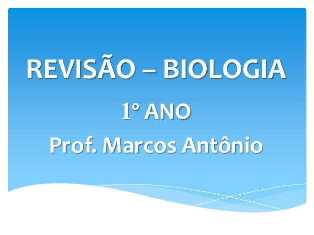 REVISÃO – BIOLOGIA 1º ANO Prof. Marcos Antônio