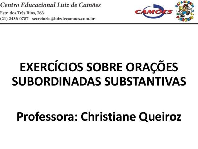 EXERCÍCIOS SOBRE ORAÇÕESSUBORDINADAS SUBSTANTIVASProfessora: Christiane Queiroz