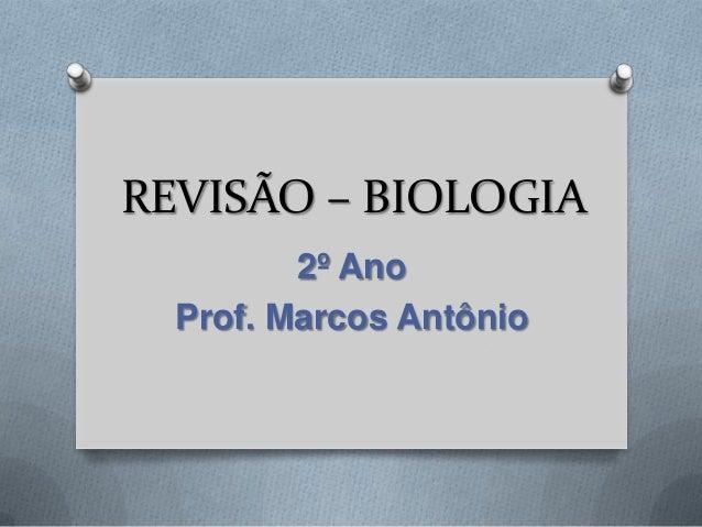 REVISÃO – BIOLOGIA 2º Ano Prof. Marcos Antônio