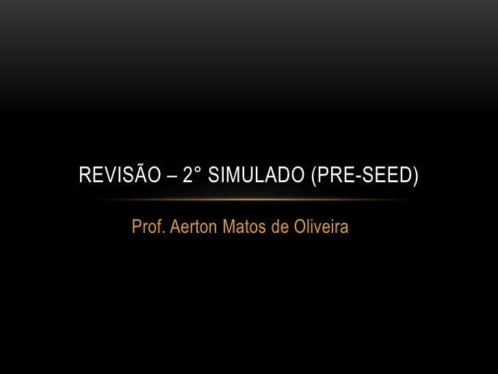 REVISÃO – 2° SIMULADO (PRE-SEED)    Prof. Aerton Matos de Oliveira