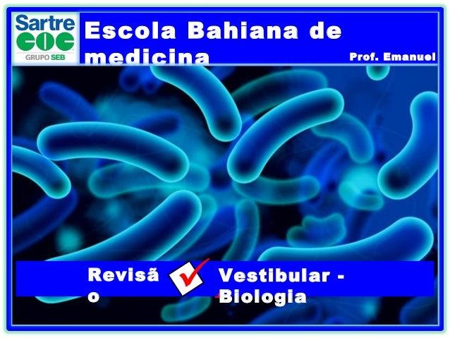 Escola Bahiana de medicina  Revisã o  .  Vestibular Biologia  Prof. Emanuel