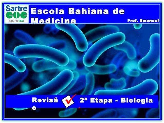 Escola Bahiana de Medicina Prof. Emanuel Revisã o .2ª Etapa - Biologia
