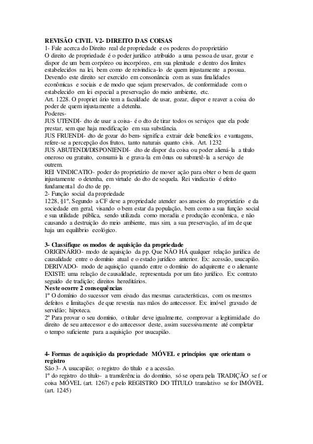 REVISÃO CIVIL V2- DIREITO DAS COISAS 1- Fale acerca do Direito real de propriedade e os poderes do proprietário O direito ...