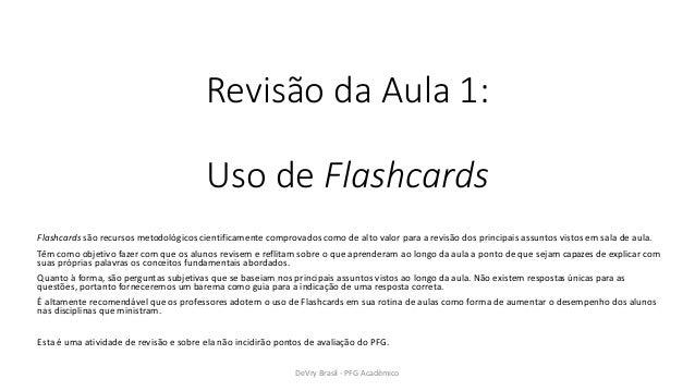 Revisão da Aula 1:  Uso de Flashcards  Flashcards são recursos metodológicos cientificamente comprovados como de alto valo...