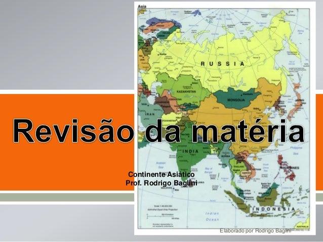  Continente Asiático Prof. Rodrigo Baglini Elaborado por Rodrigo Baglini