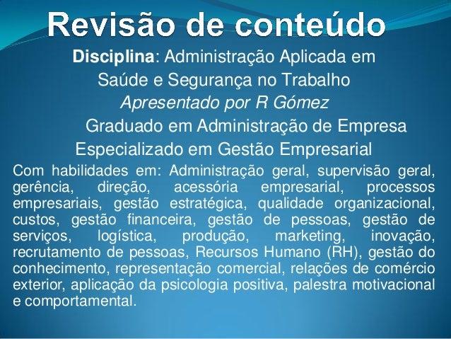 Disciplina: Administração Aplicada em Saúde e Segurança no Trabalho Apresentado por R Gómez Graduado em Administração de E...