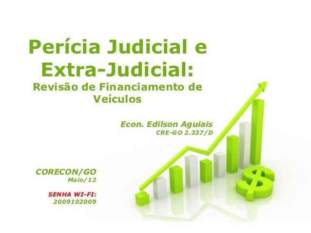 Perícia Judicial e Extra-Judicial:Revisão de Financiamento de          Veículos                 Econ. Edilson Aguiais     ...