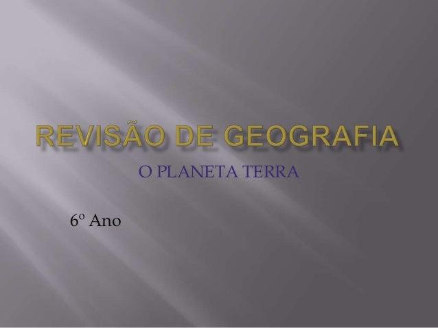 O PLANETA TERRA 6º Ano