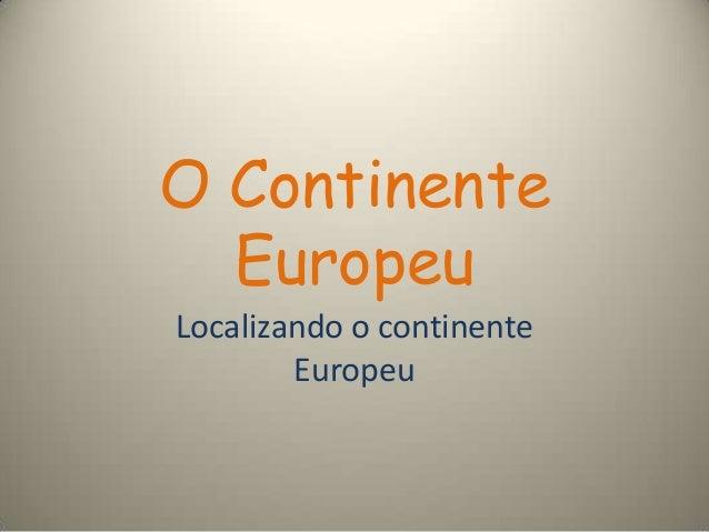 O Continente Europeu Localizando o continente Europeu