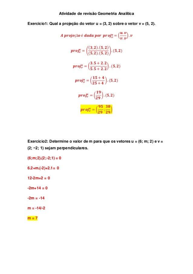 Atividade de revisão Geometria Analítica  Exercicio1: Qual a projeção do vetor u = (3, 2) sobre o vetor v = (5, 2).  풖 = (...