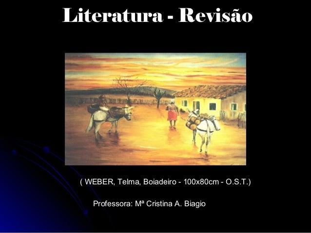 Literatura - Revisão  ( WEBER, Telma, Boiadeiro - 100x80cm - O.S.T.) Professora: Mª Cristina A. Biagio