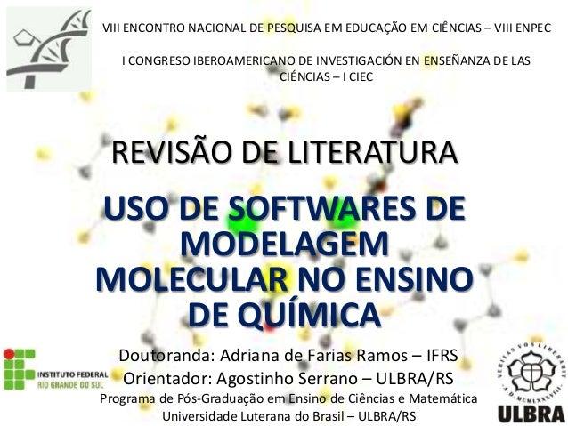 REVISÃO DE LITERATURA USO DE SOFTWARES DE MODELAGEM MOLECULAR NO ENSINO DE QUÍMICA VIII ENCONTRO NACIONAL DE PESQUISA EM E...