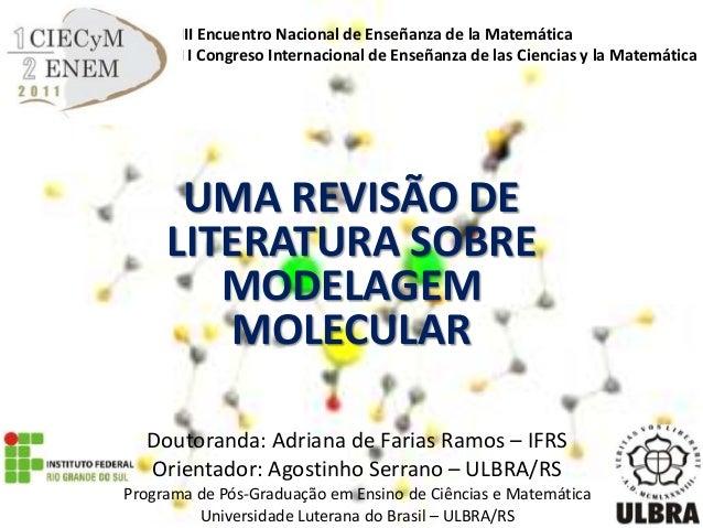 Doutoranda: Adriana de Farias Ramos – IFRS Orientador: Agostinho Serrano – ULBRA/RS UMA REVISÃO DE LITERATURA SOBRE MODELA...