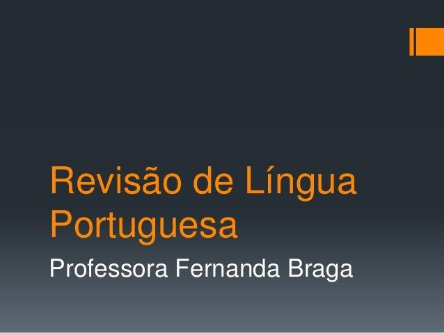 Revisão de LínguaPortuguesaProfessora Fernanda Braga