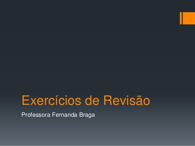 Exercícios de RevisãoProfessora Fernanda Braga