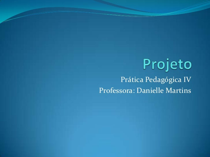 Prática Pedagógica IVProfessora: Danielle Martins