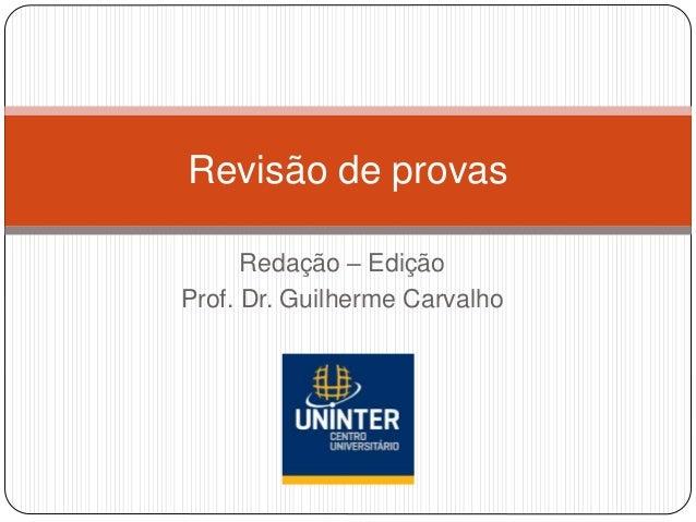 Redação – Edição Prof. Dr. Guilherme Carvalho Revisão de provas
