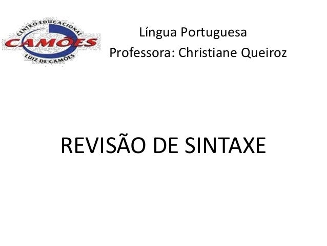 Língua Portuguesa    Professora: Christiane QueirozREVISÃO DE SINTAXE