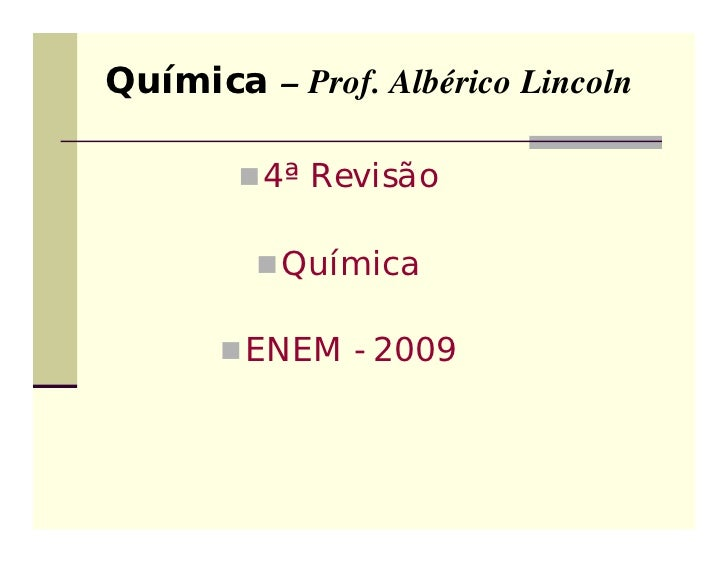 Química – Prof. Albérico Lincoln         4ª Revisão          Química       ENEM - 2009