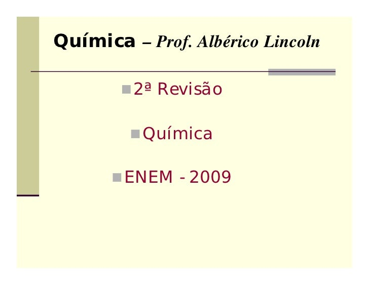 Química – Prof. Albérico Lincoln         2ª Revisão          Química       ENEM - 2009