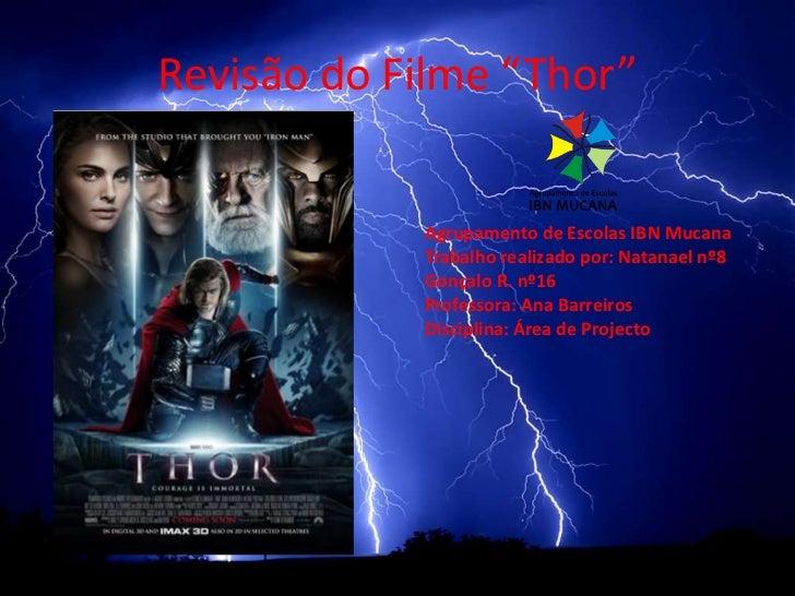 """Revisão do Filme """"Thor""""<br />Agrupamento de Escolas IBN Mucana<br />Trabalho realizado por: Natanael nº8         Gonçalo R..."""