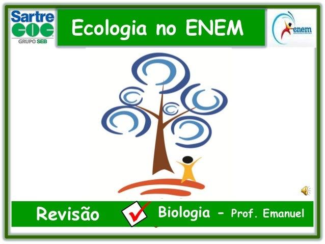 Ecologia no ENEM  Revisão  .  Biologia -  Prof. Emanuel